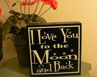 I love you to the Moon and Back - saying on wood block - you choose the colors