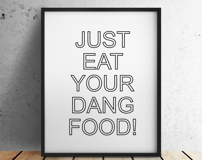 "Digital Download ""Just Eat Your Dang Food!"""