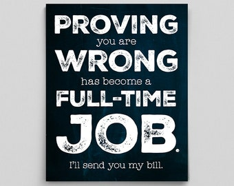 Sarcastic Poster Funny Print Office Decor Coworker Gifts for Bosses Funny Office Gifts Proving You are Wrong has Become a Full-Time Job