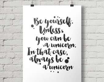 Be Yourself Unless You Can Be a Unicorn - Inspirational Quote Typography Poster Printable