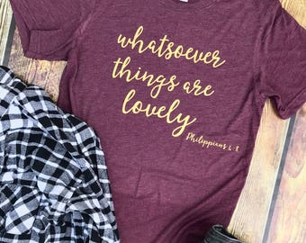 Christian Shirt, Scripture Shirt, Whatsoever things are lovely, Gold,  Christian Tee, Bible Verse, Religious, Burgundy
