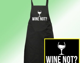 Wine Not? Apron --FREE SHIPPING-- Mom or Dad Cooking / Baking Gift White on Black for Kitchen