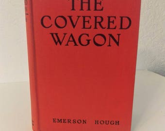 The Covered Wagon by Emerson Hough, Hardcover, Published Under Wartime Conditions 1943-1945.