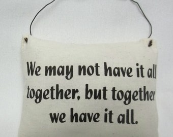 Together We Have It All Mini Pillow Ornament, Family Quote, Door Pillow, Saying