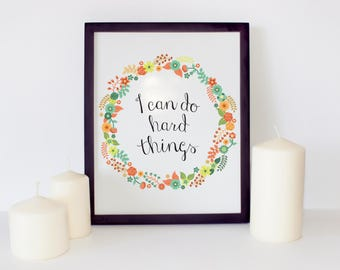 "PRINTABLE PDF Instant Download ""I can do Hard Things"" Quote Print, home decor printables, inspirational, art prints, wall quote, flowers"