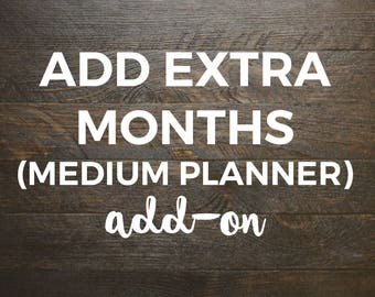 Extra Months (MEDIUM Weekly Planner Only) Add-On