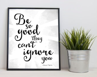 Download Be So Good They Can't Ignore You Office Print, Black and White Office Art, Inspirational Art, Inspirational Print, Monochrome Art