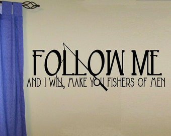vinyl wall decal quote - Follow me and I will make you fishers of men - C029