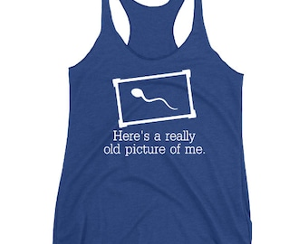 Funny Tank Top, Womens Triblend Racerback Tank Top, Really Old Picture Of Me Funny Tank, Crude Humor, Printed On Bella Canvas Tri Blend
