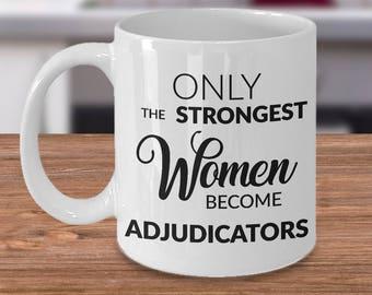 Adjudicator Gifts - Adjudicator Coffee Mug - Only the Strongest Women Become Adjudicators Coffee Mug Ceramic Tea Cup