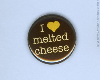 "I Love Melted Cheese 1"" Pin-Back Button"
