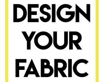 DESIGN & PRINT your own FABRIC (small batch)