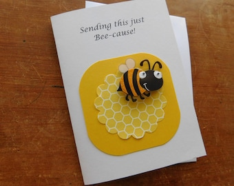 """Bee Card -  Thinking of you card - Hello Card - Handmade Greeting Card with bumble bee and """" just bee-cause"""""""
