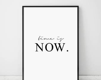 Time Is Now, Time Is Now Print, Time Is Now Poster, Motivational Quote, Inspirational Print, Modern Quote, Modern Font, Fitness Quote