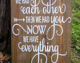 First we had each other Then we had you Now we have everything, Wood Sign, Woodland Nursery, Nursery Decor, Arrow Nursery, Rustic Nursery