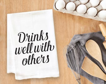 Drinks Well With Others Tea Towel Flour Sack Towel Kitchen Towel