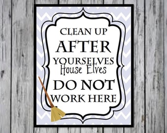 Harry Potter Kitchen Quote- Clean Up After Yourselves House Elves Do Not Work Here 8x10, Kitchen Decorations, Harry Potter House PRINTABLE