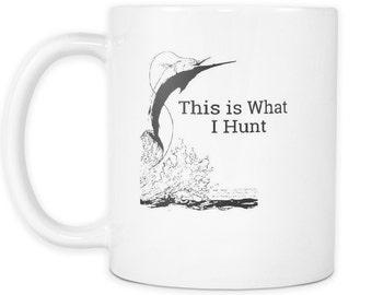 This is What I Hunt Fisherman's Coffee Mug I love Fishing Mug Ocean Lovers Coffee Mug Sailfish Mug Swordfish Coffee Mug Deep Sea Fishing