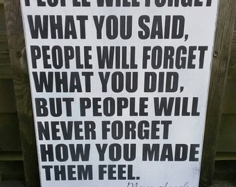 Maya Angelou quote wood sign- handmade- people will never forget how you made them feel- homedco