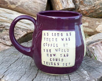 Large Pottery Mug-As Long As There Was Coffee- Shadowhunters-City of Ashes -Cassandra Clare-Handmade by Daisy Friesen