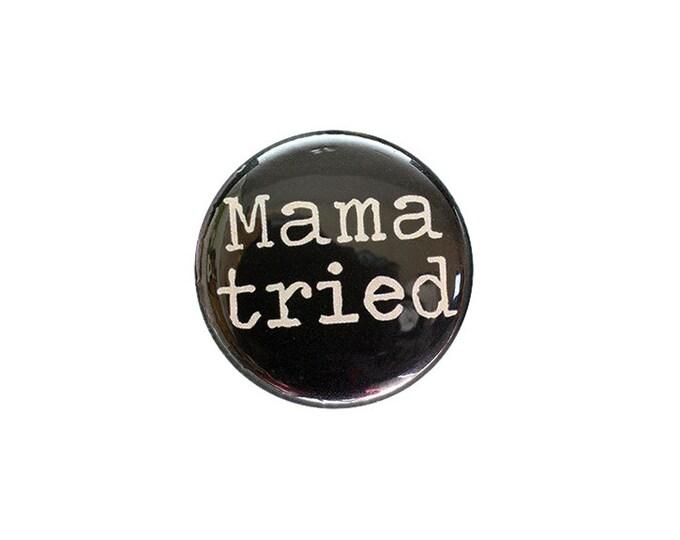 Mama Tried 1 inch Button