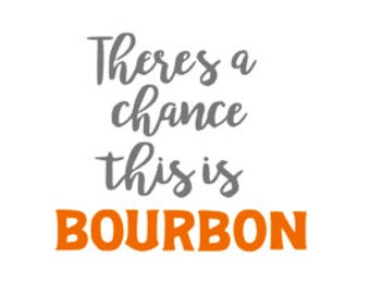 Theres a Chance this is BOURBON Quality Vinyl Decal, Yeti Decal, Travel Mug Decal, Gifts for Teachers, Gifts for Dad, Gifts for Mom