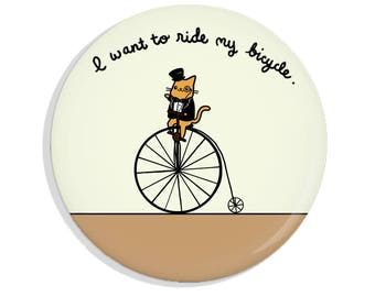 I Want To Ride My Bicycle Pin Badge Bike Lover Gift Fancy Cat Magnet Pin Back Button Pocket Mirror Bottle Opener
