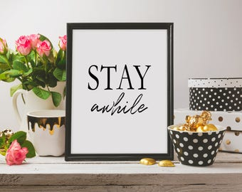 printable art, stay awhile, wall art print, instant download, printable quotes, motivational art, printable wall art, black and white print