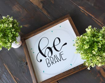 Be Brave Rustic Home Sign