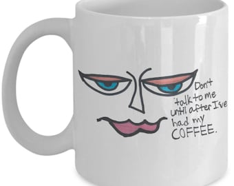 """Don't talk to me until after I've had my COFFEE."""" Mug"""