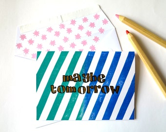 Handprinted greeting card//Maybe Tomorrow//blue+turquoise stripes