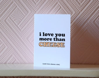 I Love You More Than Cheese (and I Love Cheese a Lot) - Greetings Card