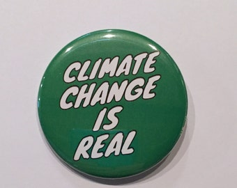 Climate Change Is Real 2.25 Inch Pinback Button - Political Pin - Environment Protest Rally Town Hall Large Buttons