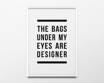 """Fashion Print """"The bags under my eyes are designer"""" Chanel Print, Girls Room Wall Art, Makeup Print, Typography Print, Black and White"""