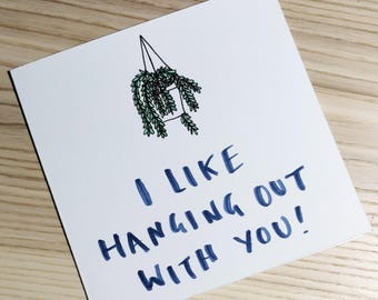 I Like Hanging Out With You Greetings Card