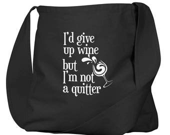 I'd Give Up Wine Not A Quitter Black Organic Cotton Slouch Bag