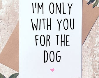 Valentine's day card, Funny Valentine card, dog card, valentine for him,valentine for her, love card, funny card, Only with you for the dog