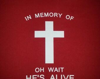 In Memory of oh wait He's Alive Rev. 1:18