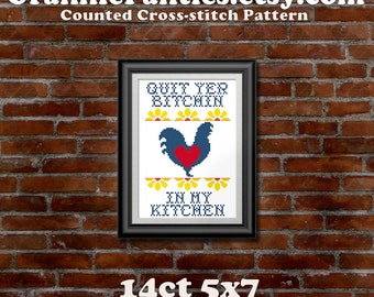 PDF Counted Cross Stitch Pattern Quit Yer B*tchin In My Kitchen 5x7 14ct - Handmade Gift Crafty Decor Maker Traditional Wall Decor Artsy YES