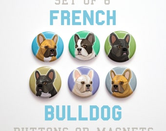 Pet Gift, Coworker gift, French Bulldog Buttons 1 inch or Bulldog Magnets, French Bulldog Gifts Under 10, Set of 6, French Bulldog Pins