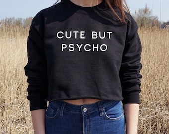 Cute But Psycho Cropped Sweater Jumper Crop Top Gift Fashion Teen OOTD