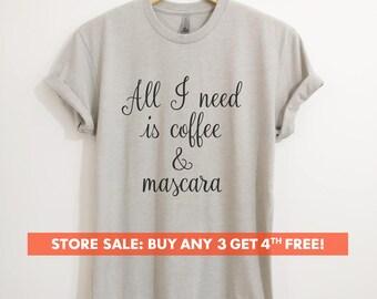All I Need Is Coffee And Mascara T-shirt,  Ladies Unisex Crewneck T-shirt, Cute Coffee T-shirt, Short & Long Sleeve T-shirt