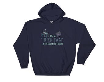 I Am a Huge Fan of Renewable Energy Wind and Solar Hoodie Hooded Sweatshirt for Green Energy Alternative Energy