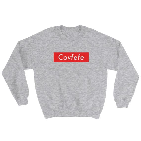 Covfefe Supreme Crewneck Sweatshirt NyxCQk