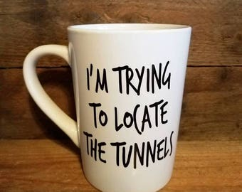 I'm Trying To Locate The Tunnels // Coffee Mug // Coffee Cup // Urban Exploring // Urbex Mug // Urbex // Exploring