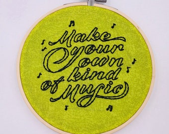 5 inch 'Make Your Own Kind Of Music' Positive Affirmation Hand Sewn Embroidery Hoop Art Wall Hanging Needlework Wall Art