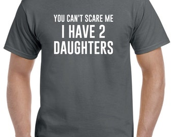 You Can't Scare Me I Have 2 Daughters Shirt