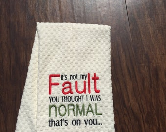 It's not my fault you thought I was normal...Hand Towel