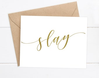 Encouragement Card / Graduation / New Job / Girlfriend Card / Funny Card / Just for fun / Slay / Congratulations