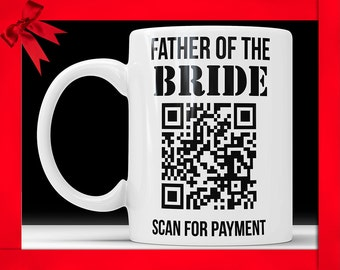 Father Of The Bride Scan For Payment Coffee Mug - Wedding Gag Gift For Parents Funny Wedding Gift for Dad